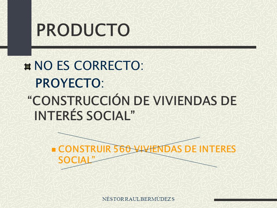 NÈSTOR RAUL BERMÙDEZ S PRODUCTO NO ES CORRECTO: PROYECTO: CONSTRUCCIÓN DE VIVIENDAS DE INTERÉS SOCIAL CONSTRUIR 560 VIVIENDAS DE INTERES SOCIAL