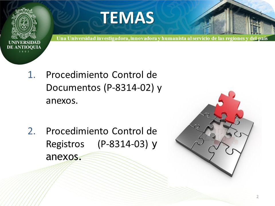 Una Universidad investigadora, innovadora y humanista al servicio de las regiones y del paísTEMAS 1. Procedimiento Control de Documentos (P-8314-02) y