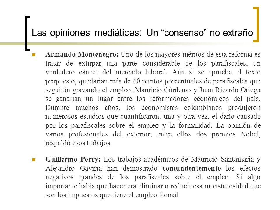 Las opiniones mediáticas : Un consenso no extraño Armando Montenegro: Uno de los mayores méritos de esta reforma es tratar de extirpar una parte consi