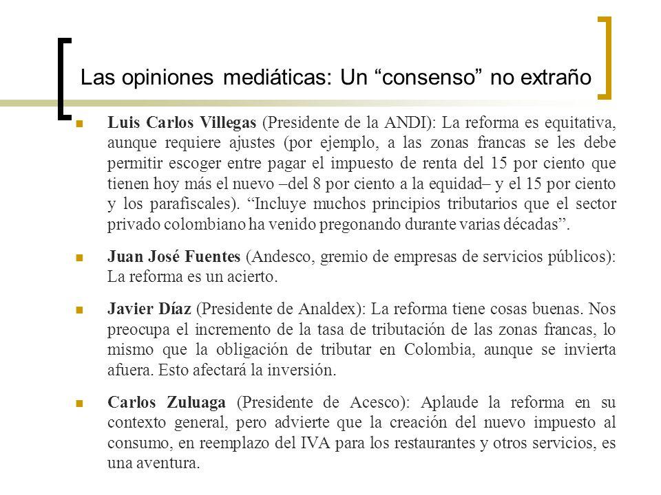Las opiniones mediáticas: Un consenso no extraño Luis Carlos Villegas (Presidente de la ANDI): La reforma es equitativa, aunque requiere ajustes (por