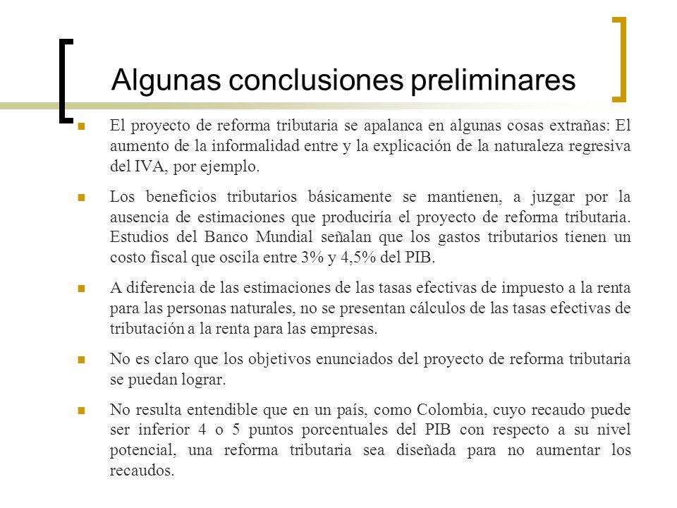 Algunas conclusiones preliminares El proyecto de reforma tributaria se apalanca en algunas cosas extrañas: El aumento de la informalidad entre y la ex