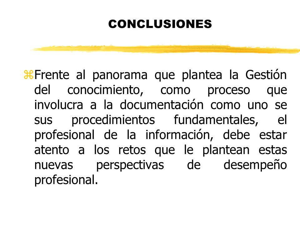 CONCLUSIONES zFrente al panorama que plantea la Gestión del conocimiento, como proceso que involucra a la documentación como uno se sus procedimientos