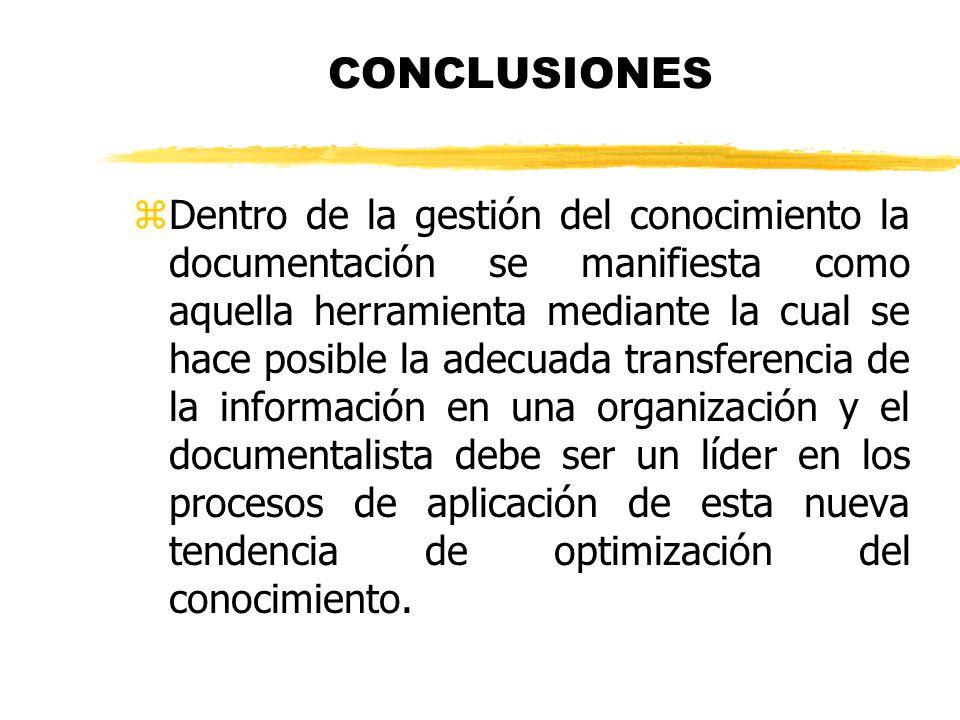 CONCLUSIONES zDentro de la gestión del conocimiento la documentación se manifiesta como aquella herramienta mediante la cual se hace posible la adecua