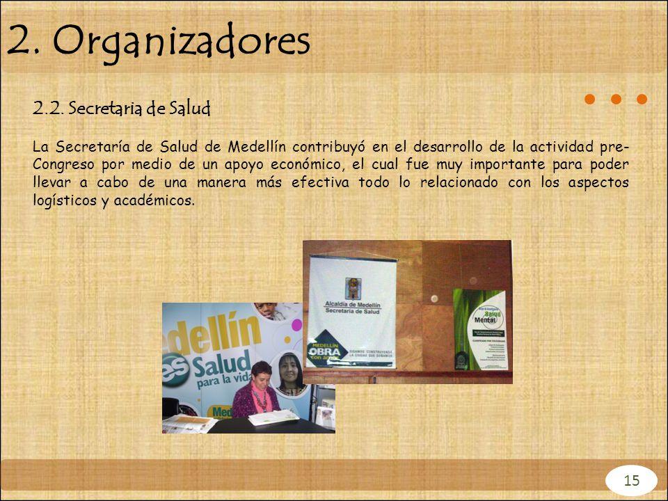 2. Organizadores 15 2.2. Secretaria de Salud La Secretaría de Salud de Medellín contribuyó en el desarrollo de la actividad pre- Congreso por medio de