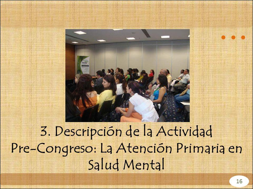 3. Descripción de la Actividad Pre-Congreso: La Atención Primaria en Salud Mental 16