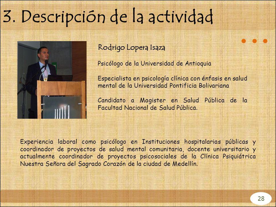 Rodrigo Lopera Isaza Psicólogo de la Universidad de Antioquia Especialista en psicología clínica con énfasis en salud mental de la Universidad Pontifi