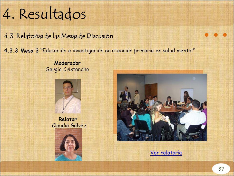 4.3.3 Mesa 3 Educación e investigación en atención primaria en salud mental Moderador Sergio Cristancho Relator Claudia Gálvez 4.3. Relatorías de las