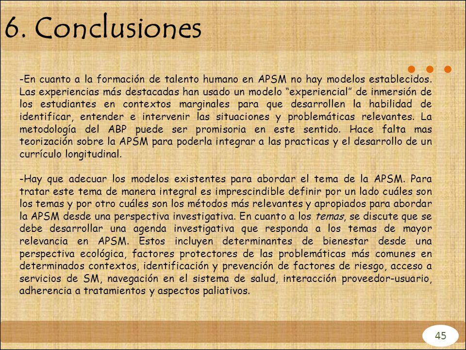 6. Conclusiones 45 -En cuanto a la formación de talento humano en APSM no hay modelos establecidos. Las experiencias más destacadas han usado un model