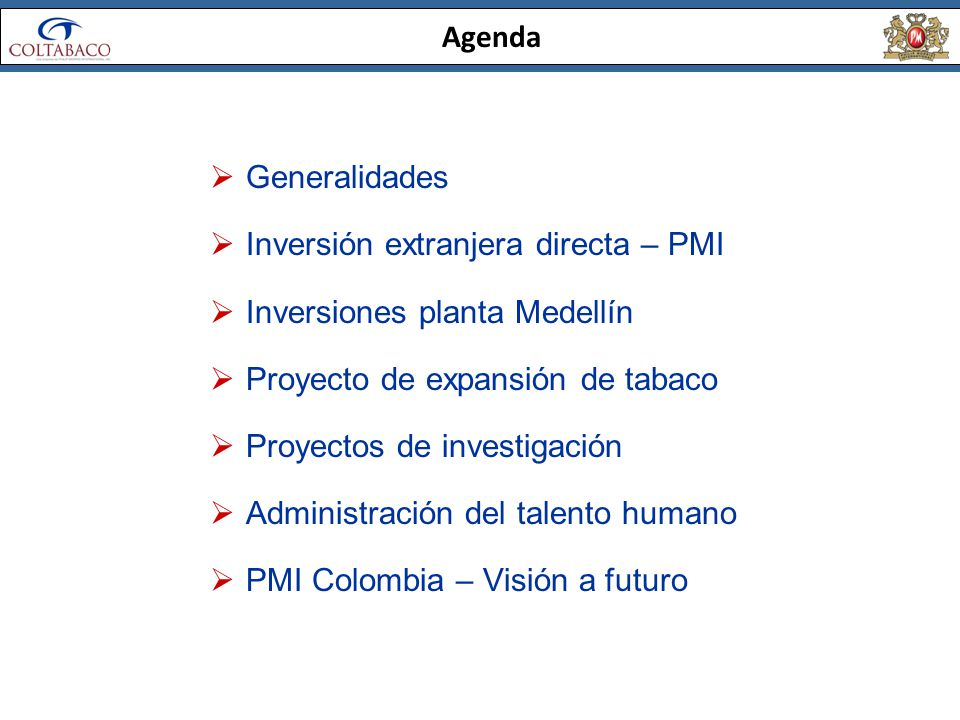 Agenda Generalidades Inversión extranjera directa – PMI Inversiones planta Medellín Proyecto de expansión de tabaco Proyectos de investigación Adminis
