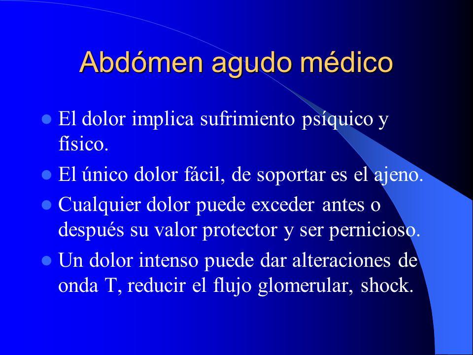 Abdómen agudo médico Dolor somático: Intervienen solo los nervios somáticos o cerebroespinales, cuyas terminaciones se encuentran en el peritoneo pari