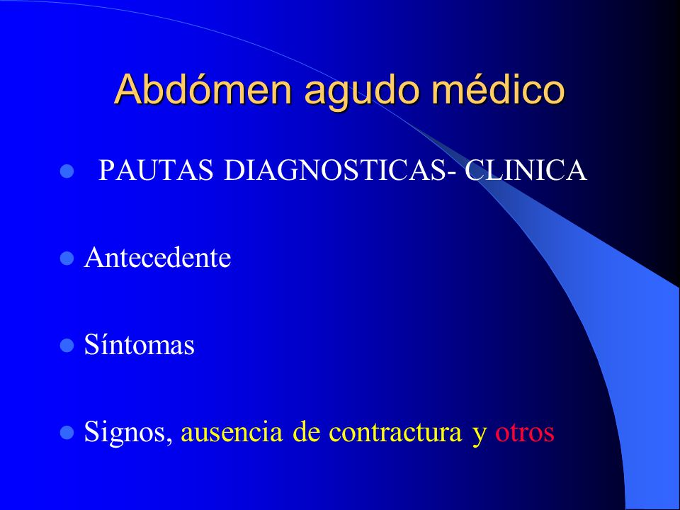 Abdómen agudo médico CAUSAS Abdominales: Procesos parietales Procesos intrabdominales Procesos sistémicos y metab Extrabdomina:Procesos intratorácicos