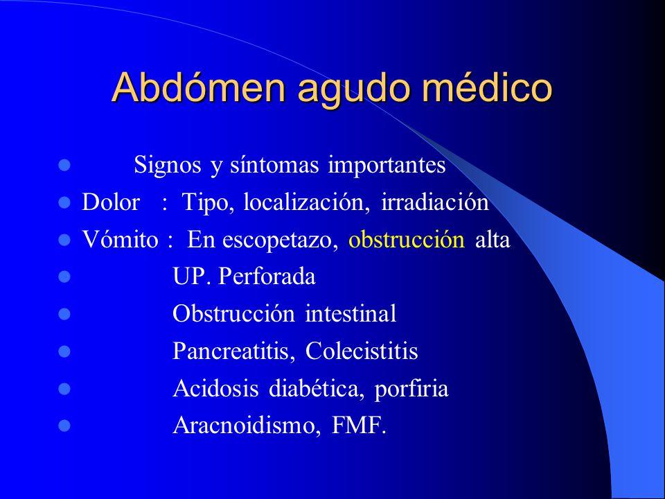 Abdómen agudo médico CUANDO OPERAR? Dolor generalizado severo que no responde Peritonitis generalizada Aire libre intraperitoneal Sangre libre intrape