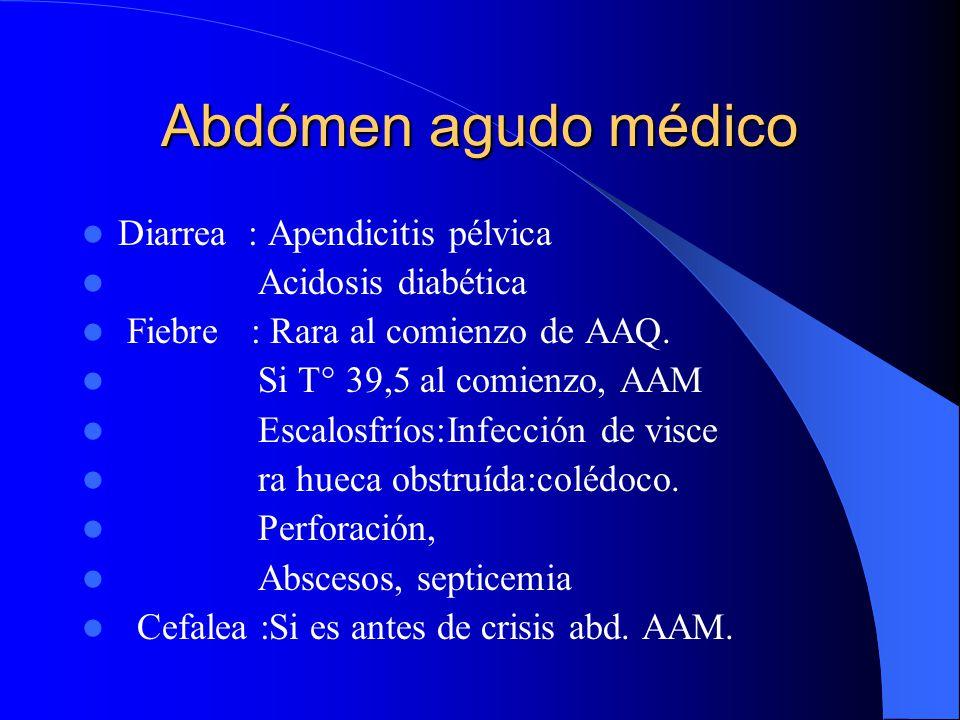 Abdómen agudo médico Signos y síntomas importantes Dolor : Tipo, localización, irradiación Vómito : En escopetazo, obstrucción alta UP. Perforada Obst
