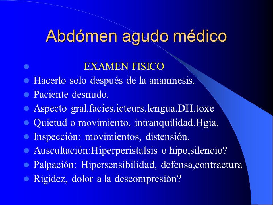 Abdómen agudo médico Diarrea : Apendicitis pélvica Acidosis diabética Fiebre : Rara al comienzo de AAQ. Si T° 39,5 al comienzo, AAM Escalosfríos:Infec