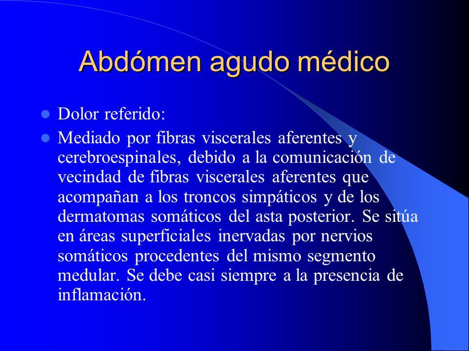Abdómen agudo médico Dolor visceral: Desencadenado por un estímulo que actúa sobre las terminaciones sensoriales de la víscera, ya sea por distensión