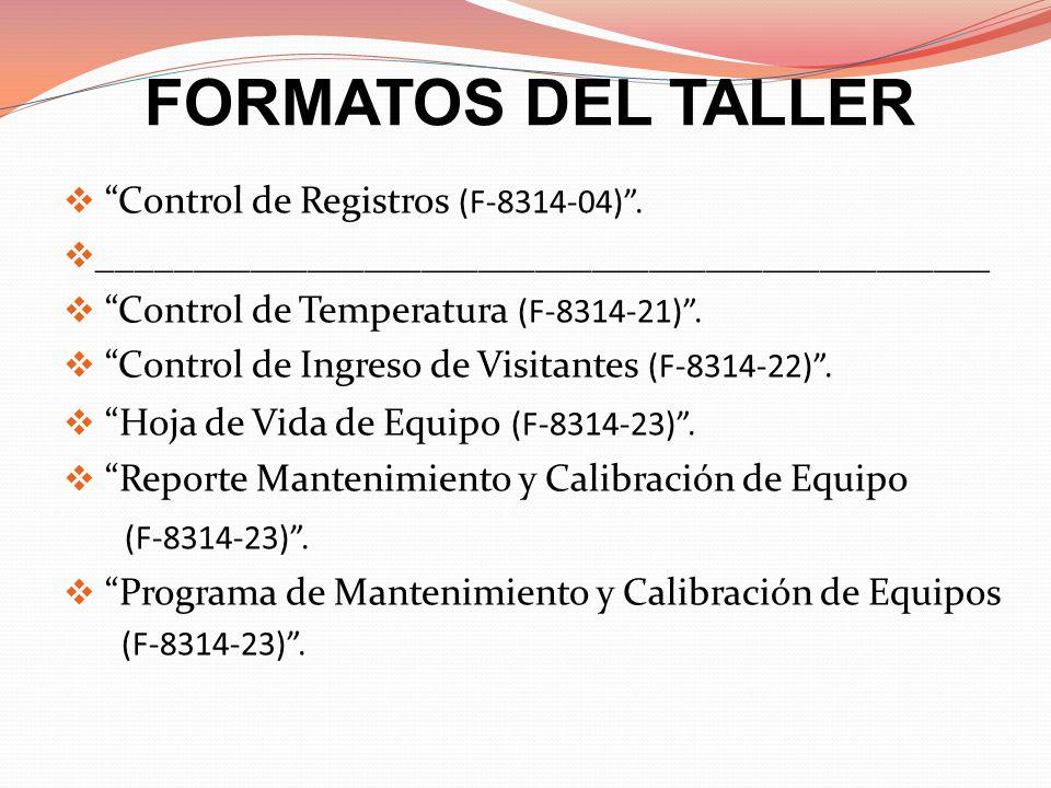 FORMATOS DEL TALLER Control de Registros (F-8314-04). _______________________________________________ Control de Temperatura (F-8314-21). Control de I