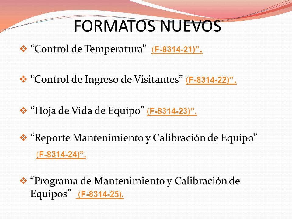 FORMATOS NUEVOS Control de Temperatura ( F-8314-21). ( F-8314-21). Control de Ingreso de Visitantes ( F-8314-22). ( F-8314-22). Hoja de Vida de Equipo