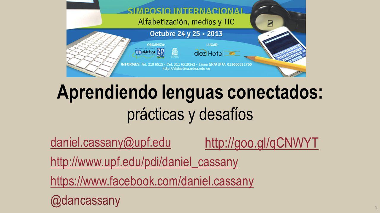 Aprendiendo lenguas conectados: prácticas y desafíos daniel.cassany@upf.edu http://www.upf.edu/pdi/daniel_cassany https://www.facebook.com/daniel.cass