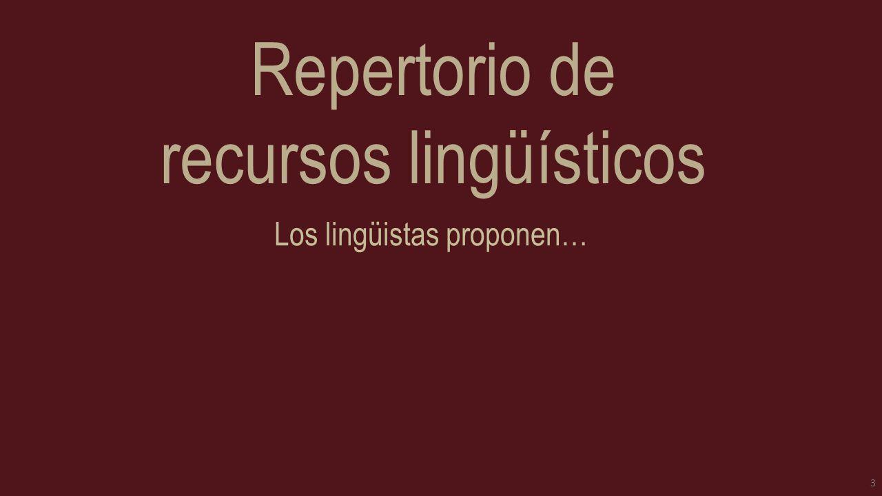 Repertorio de recursos lingüísticos Los lingüistas proponen… 3