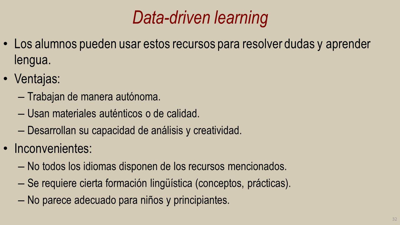 Data-driven learning Los alumnos pueden usar estos recursos para resolver dudas y aprender lengua. Ventajas: – Trabajan de manera autónoma. – Usan mat