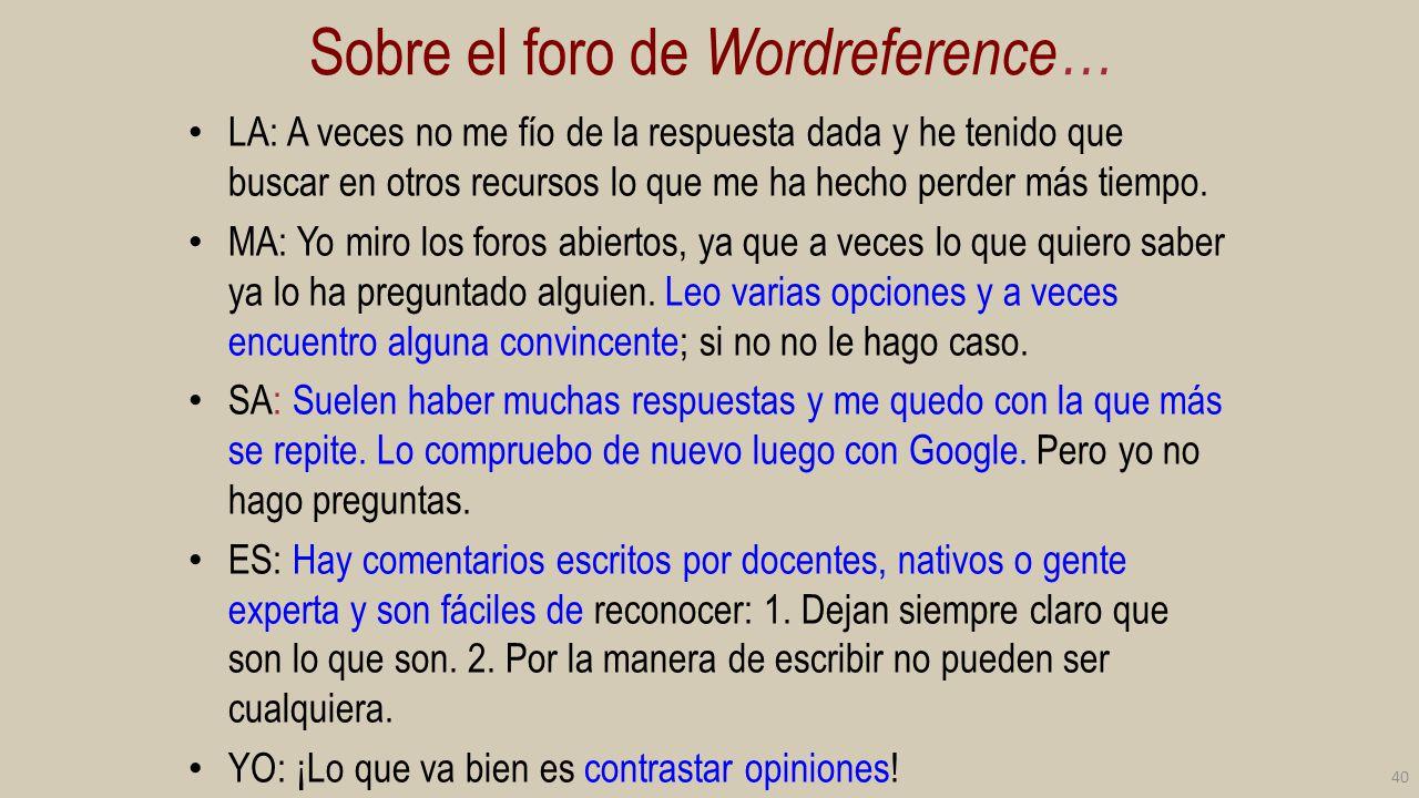 Sobre el foro de Wordreference… LA: A veces no me fío de la respuesta dada y he tenido que buscar en otros recursos lo que me ha hecho perder más tiem