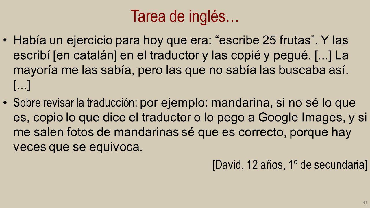 Tarea de inglés… Había un ejercicio para hoy que era: escribe 25 frutas. Y las escribí [en catalán] en el traductor y las copié y pegué. [...] La mayo