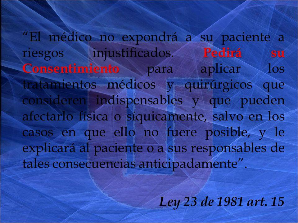 Pedirá su Consentimiento El médico no expondrá a su paciente a riesgos injustificados.