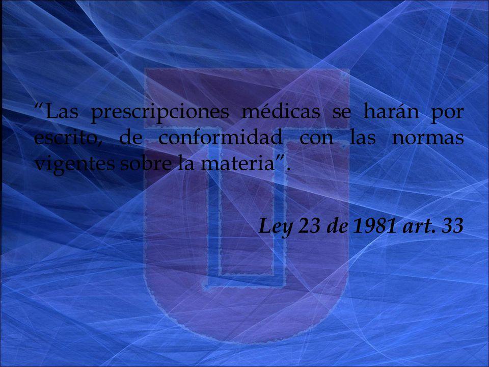 Las prescripciones médicas se harán por escrito, de conformidad con las normas vigentes sobre la materia.