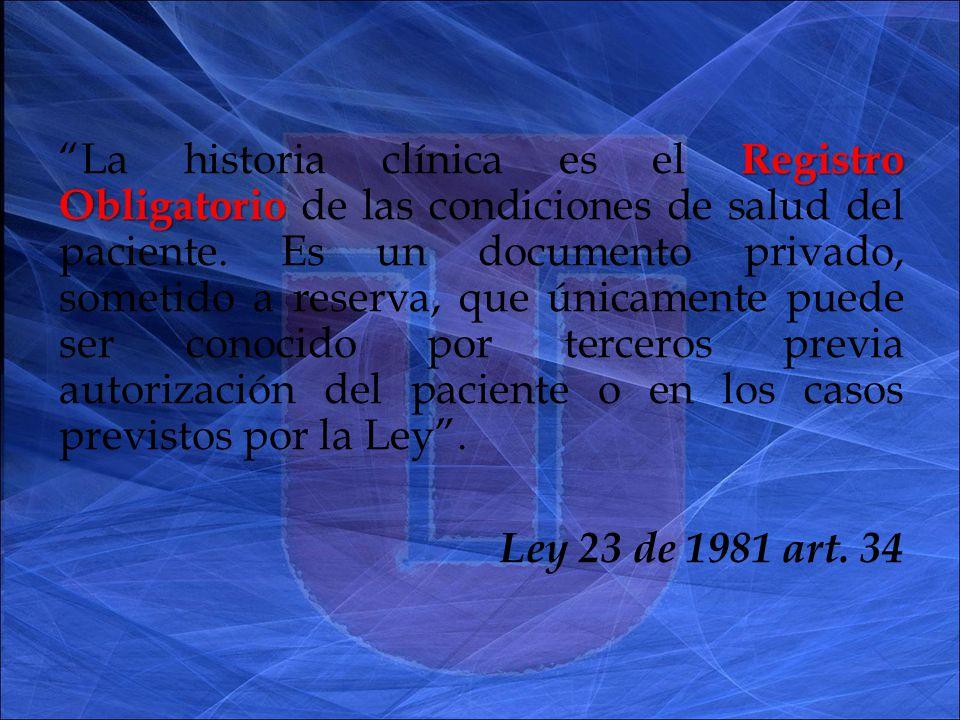 Registro Obligatorio La historia clínica es el Registro Obligatorio de las condiciones de salud del paciente.