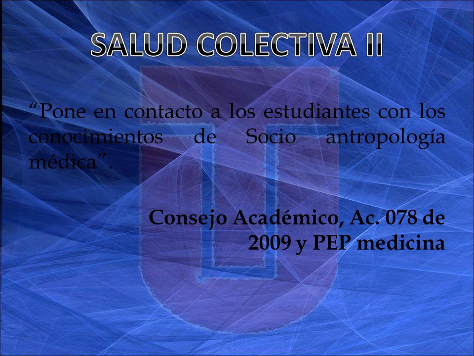 Pone en contacto a los estudiantes con los conocimientos de Socio antropología médica.