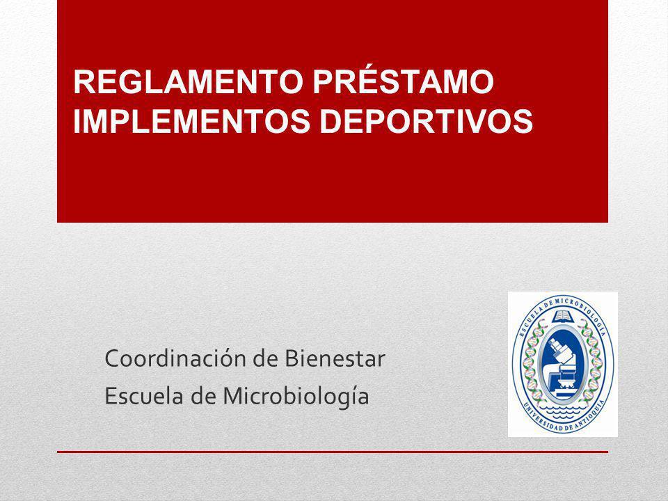 REGLAMENTO PRÉSTAMO IMPLEMENTOS DEPORTIVOS Coordinación de Bienestar Escuela de Microbiología