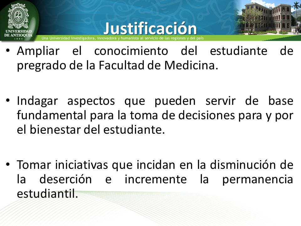 Justificación Ampliar el conocimiento del estudiante de pregrado de la Facultad de Medicina. Indagar aspectos que pueden servir de base fundamental pa