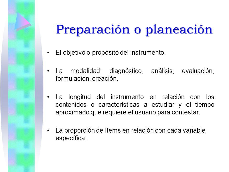 Preparación o planeación El objetivo o propósito del instrumento. La modalidad: diagnóstico, análisis, evaluación, formulación, creación. La longitud