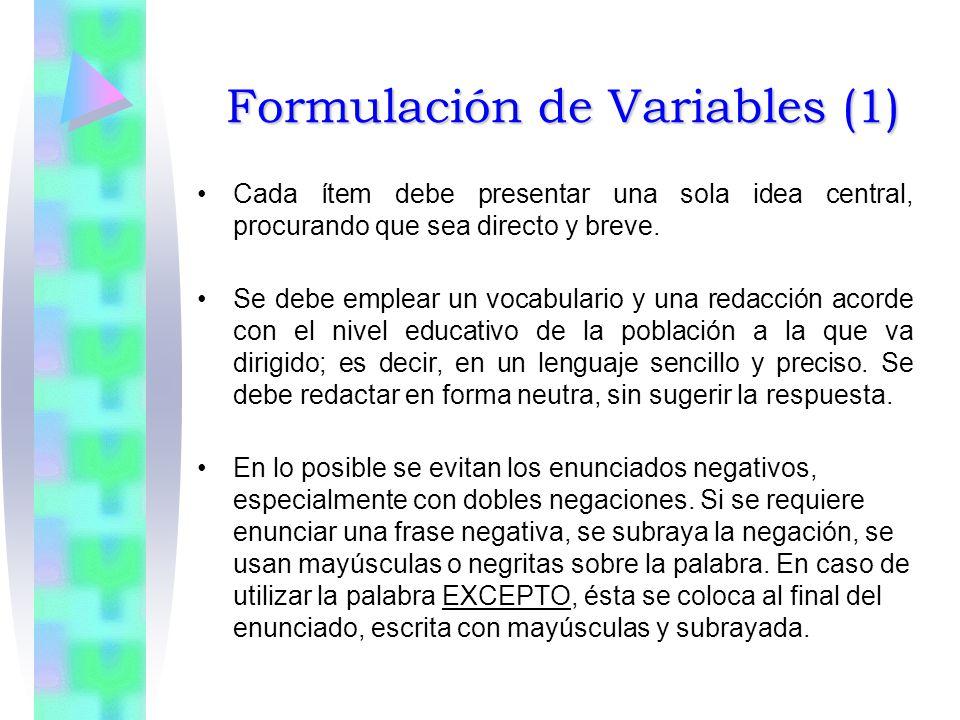 Formulación de Variables (1) Cada ítem debe presentar una sola idea central, procurando que sea directo y breve. Se debe emplear un vocabulario y una