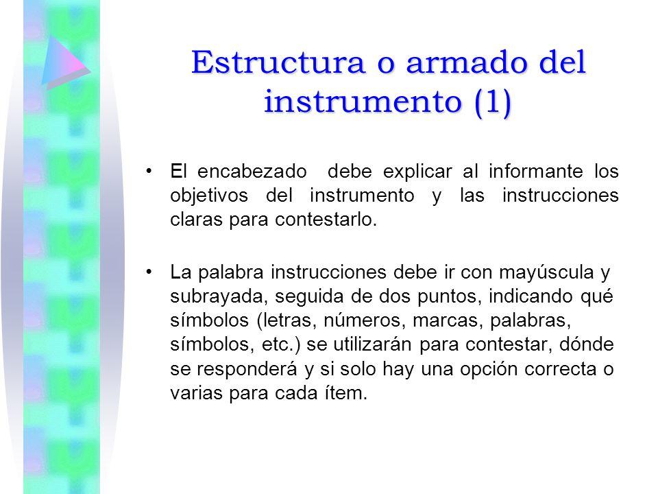 Estructura o armado del instrumento (1) El encabezado debe explicar al informante los objetivos del instrumento y las instrucciones claras para contestarlo.