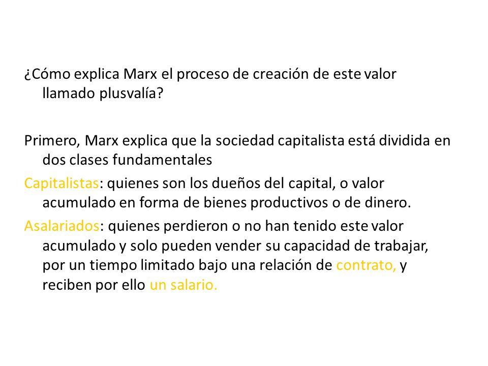 ¿Cómo explica Marx el proceso de creación de este valor llamado plusvalía? Primero, Marx explica que la sociedad capitalista está dividida en dos clas