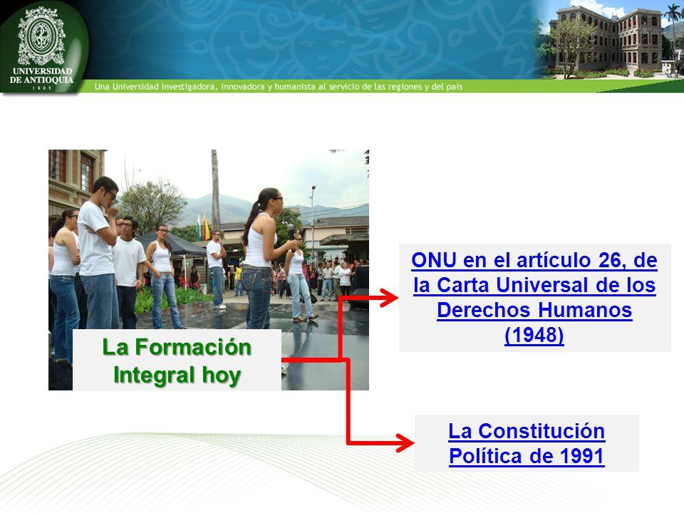 ONU en el artículo 26, de la Carta Universal de los Derechos Humanos (1948) La Formación Integral hoy La Constitución Política de 1991