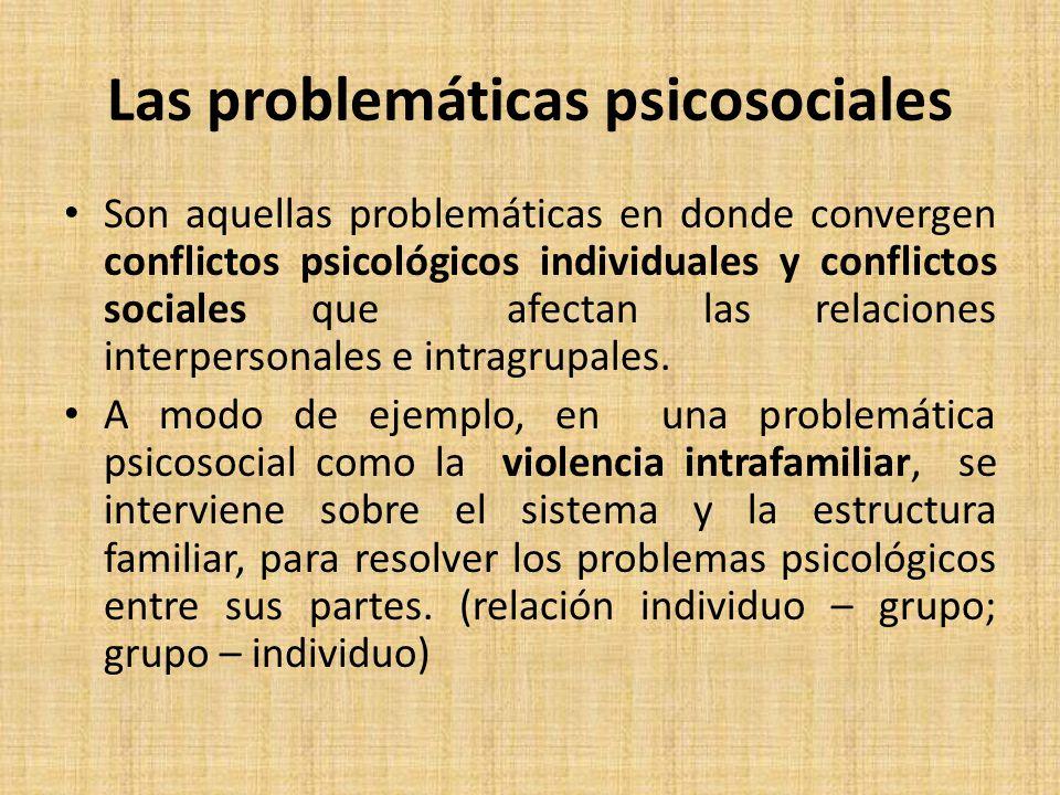 Las problemáticas psicosociales Son aquellas problemáticas en donde convergen conflictos psicológicos individuales y conflictos sociales que afectan las relaciones interpersonales e intragrupales.