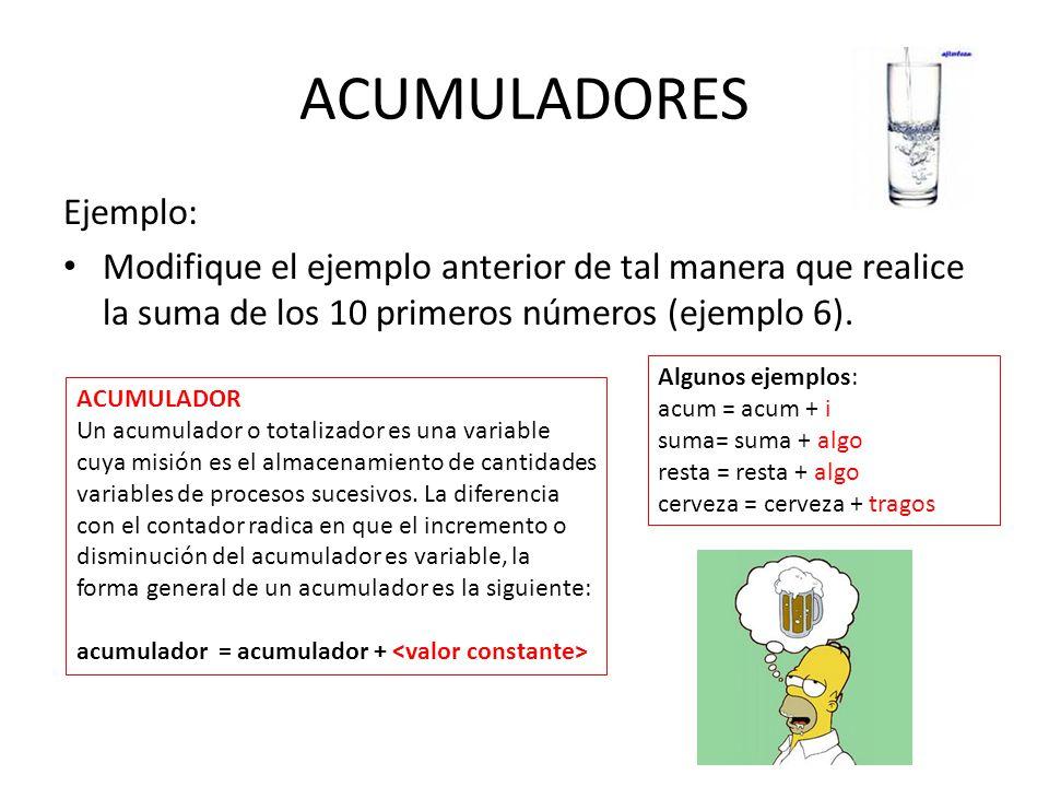ACUMULADORES Ejemplo: Modifique el ejemplo anterior de tal manera que realice la suma de los 10 primeros números (ejemplo 6). ACUMULADOR Un acumulador