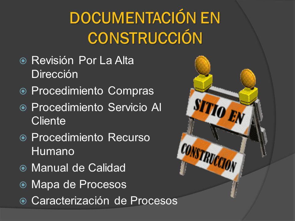 DOCUMENTACIÓN EN CONSTRUCCIÓN Revisión Por La Alta Dirección Procedimiento Compras Procedimiento Servicio Al Cliente Procedimiento Recurso Humano Manu