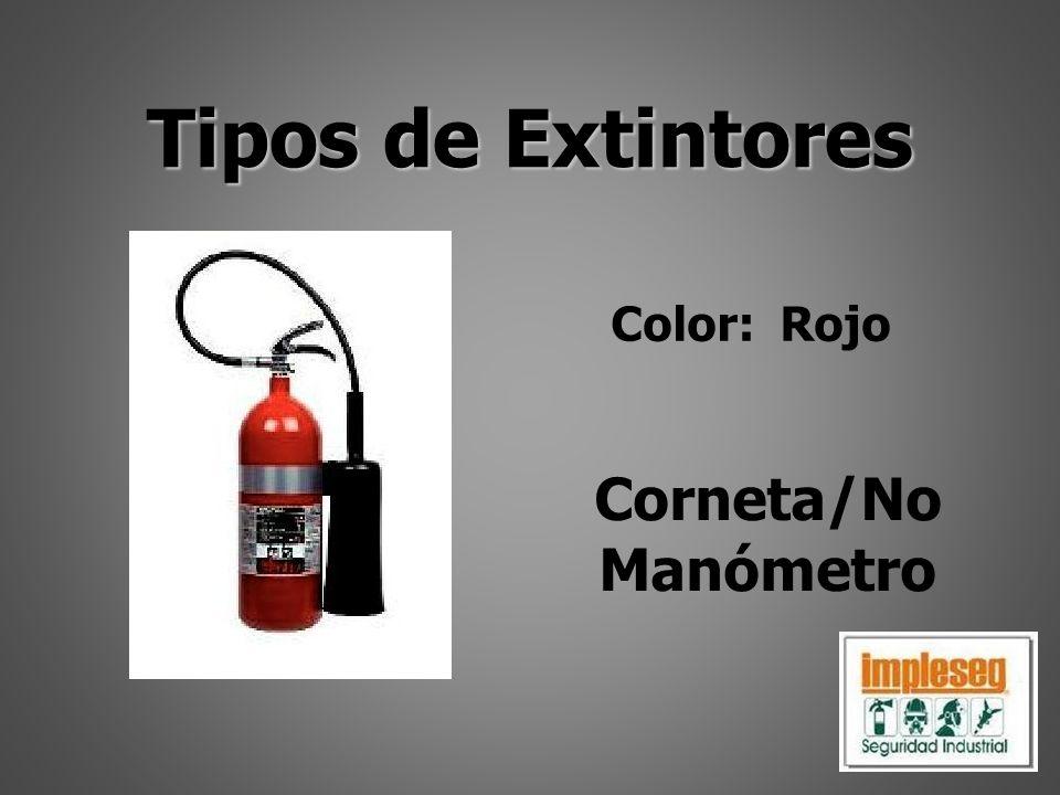 Tipos de Extintores Color: Rojo Corneta/No Manómetro