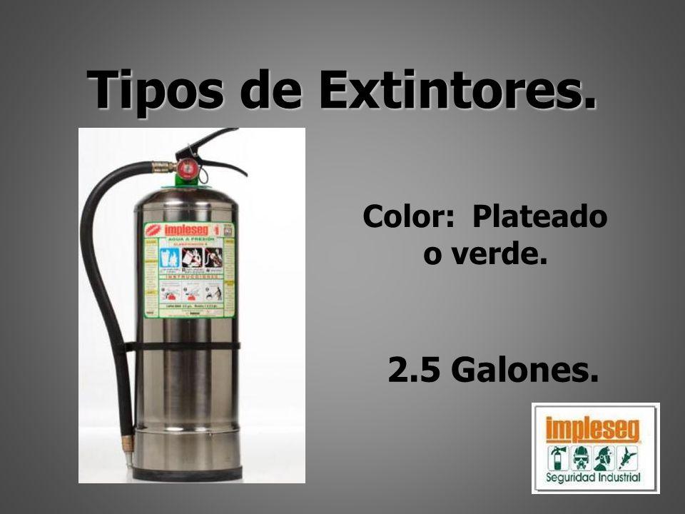 Tipos de Extintores. Color: Plateado o verde. 2.5 Galones.