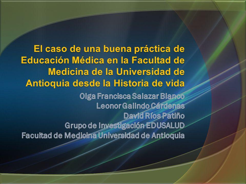 El caso de una buena práctica de Educación Médica en la Facultad de Medicina de la Universidad de Antioquia desde la Historia de vida