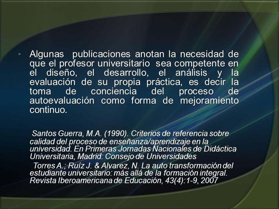 Algunas publicaciones anotan la necesidad de que el profesor universitario sea competente en el diseño, el desarrollo, el análisis y la evaluación de