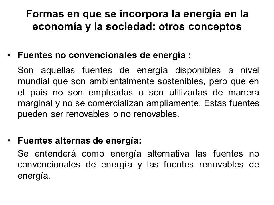 Fuentes no convencionales de energía : Son aquellas fuentes de energía disponibles a nivel mundial que son ambientalmente sostenibles, pero que en el