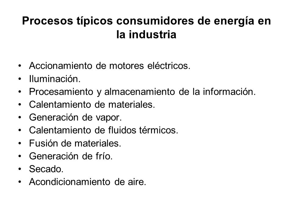 Procesos típicos consumidores de energía en la industria Accionamiento de motores eléctricos. Iluminación. Procesamiento y almacenamiento de la inform