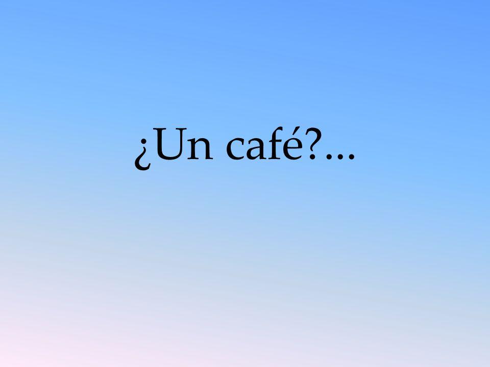 ¿Un café?...