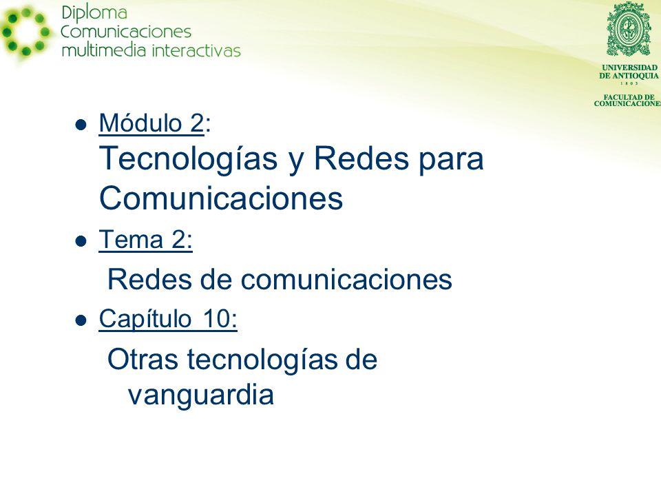 Módulo 2: Tecnologías y Redes para Comunicaciones Tema 2: Redes de comunicaciones Capítulo 10: Otras tecnologías de vanguardia