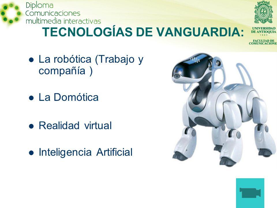 La robótica (Trabajo y compañía ) La Domótica Realidad virtual Inteligencia Artificial TECNOLOGÍAS DE VANGUARDIA:
