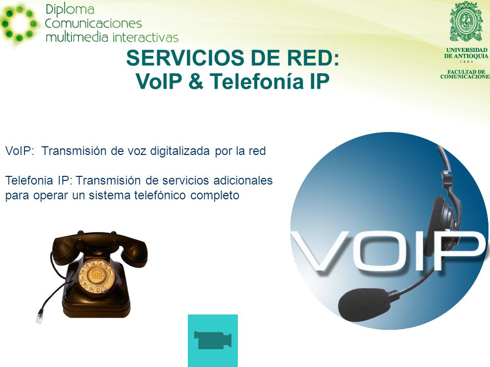 SERVICIOS DE RED: VoIP & Telefonía IP VoIP: Transmisión de voz digitalizada por la red Telefonia IP: Transmisión de servicios adicionales para operar